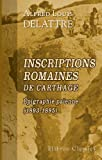 echange, troc Alfred Louis Delattre - Inscriptions romaines de Carthage. Épigraphie païenne (1893-1895): (Extrait de la Revue Tunisienne, organe de l'Institut de C