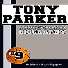 Tony Parker: An Unauthorized Biography (       UNABRIDGED) by Belmont and Belcourt Biographies Narrated by Roy Lunel