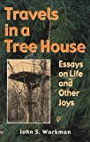 TRAVELS IN A TREEHOUSE: ESSAYS ON LIFE & OTHER JOYS (1557287058) by JOHN WORKMAN