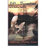 Gift of the Dreamtime: Awakening to the Divinity of Trauma ~ S. Kelley Harrell