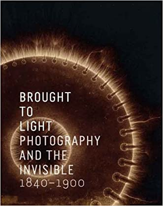 Brought to Light: Photography and the Invisible, 1840-1900 (San Francisco Museum of Modern Art) written by Corey Keller