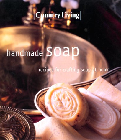 Handmade Soap: Recipes For Crafting Soap At Home ( Country Living)