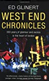 Ed Glinert West End Chronicles: 300 Years of Glamour and Excess in the Heart of London