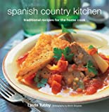 Spanish Country Kitchen: Traditional Recipes for the Home Cook