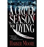 img - for [ A Cruel Season for Dying By Moore, Harker ( Author ) Paperback 2004 ] book / textbook / text book