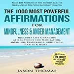 The 1000 Most Powerful Affirmations for Mindfulness & Anger Management: Includes Life Changing Affirmations for Meditation, Morning, Leadership, Addiction, Habits & More | Jason Thomas