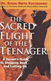 img - for The Sacred Flight of the Teenager: A Parent's Guide to Stepping Back and Letting Go. by Susan Smith Kuczmarski (2002-06-01) book / textbook / text book