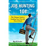 Job Hunting 101 - The Ultimate Guide to Landing Your First Job Out of School ~ Matt M. Gordon