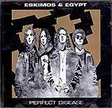Perfect Disease Eskimos & Egypt