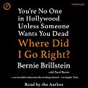 Where Did I Go Right?: You're No One in Hollywood Unless Someone Wants You Dead Audiobook by Bernie Brillstein, David Rensin Narrated by Bernie Brillstein