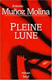 Pleine lune (French Edition) (2020323818) by Munoz Molina, Antonio