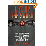 Live By The Sword: The Secret War Against Castro and the Death ofJFK