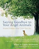 img - for Saying Goodbye to Your Angel Animals: Finding Comfort after Losing Your Pet book / textbook / text book