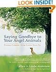 Saying Goodbye to Your Angel Animals:...