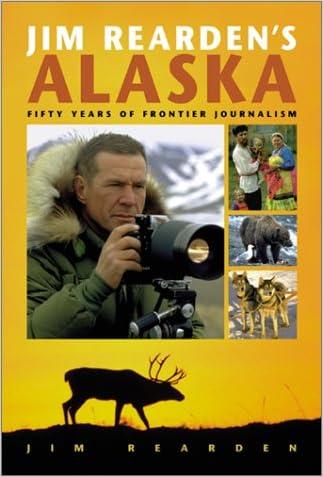Jim Rearden's Alaska: Fifty Years of Frontier Journalism written by Jim Rearden