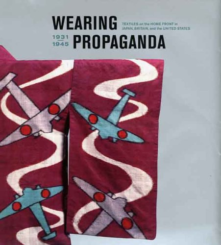Wearing Propaganda: Textiles on the Home Front in Japan, Britain, And the United States