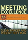 Meeting Excellence: 33 Tools to Lead Meetings That Get Results (1118196627) by Parker, Glenn M.
