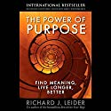 The Power of Purpose: Find Meaning, Live Longer, Better Audiobook by Richard Leider Narrated by Joe Caron