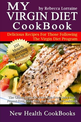 My Virgin Diet CookBook:: The Gluten-Free, Soy-Free, Egg-Free, Dairy-Free, Peanut-Free, Corn-Free and Sugar-Free Cookboo