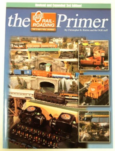 The O Gauge Railroading Primer : Your Introduction to the Exciting World of O Gauge Model Railroading (3rd Edition) PDF
