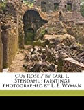 Guy Rose / by Earl L. Stendahl ; paintings photographed by L. E. Wyman