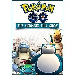 Pokemon Go The Ultimate Full Guide (Pokemon Go Game + Extra Bonus Cheat Sheet, Tricks, Hints, Tactics, Tips, Hacks, for iOS, Android)