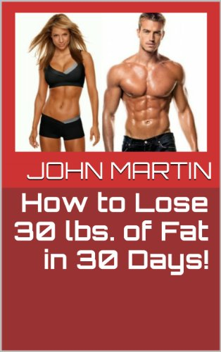 How to Lose 30lbs of Fat in 30 Days!