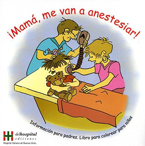 Mama, me van a anestesiar/ Mom, I will anesthetize
