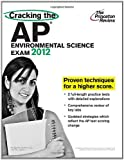 Cracking the AP Environmental Science Exam, 2012 Edition (College Test Preparation)