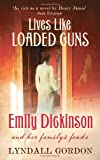 Lives Like Loaded Guns: Emily Dickinson and Her Family's Feuds (184408454X) by Gordon, Lyndall