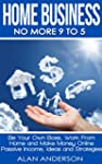 Home Business: No More 9 to 5!: Be Yo...