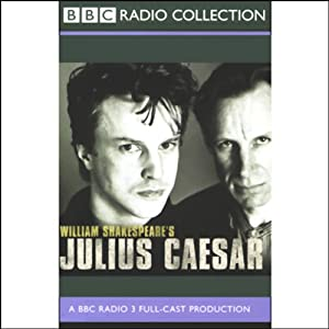 BBC Radio Shakespeare: Julius Caesar (Dramatized) | [William Shakespeare]