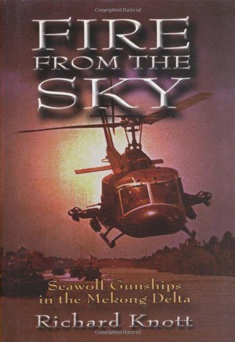 Fire from the Sky: Seawolf Gunships in the Mekong Delta