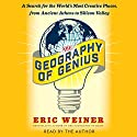 The Geography of Genius: A Search for the World's Most Creative Places from Ancient Athens to Silicon Valley Audiobook by Eric Weiner Narrated by Eric Weiner