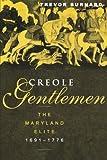 Creole Gentlemen: The Maryland Elite, 1691-1776 (New World in the Atlantic World)