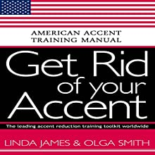 Get Rid of Your Accent: American Accent Training Manual (       UNABRIDGED) by Olga Smith, Linda James Narrated by Rebekkah Hilgraves, Brock Powell