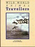 Wild World: Animal Travellers (Wild World) (1855610051) by Flegg, Jim