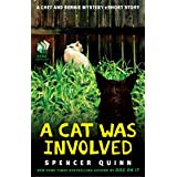 A Cat Was Involved: A Chet and Bernie Mystery eShort Story (The Chet and Bernie Mystery Series) ~ Spencer Quinn