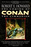 The Coming of Conan the Cimmerian (Conan of Cimmeria, Book 1) (0345483855) by Robert E. Howard