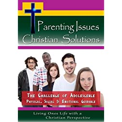 Christian Solutions: The Challenge of Adolescence - Physical, Social & Emotional Guidance