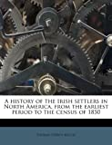 img - for A history of the Irish settlers in North America, from the earliest period to the census of 1850 book / textbook / text book