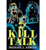 img - for [ [ [ Kill Talk [ KILL TALK ] By Yergin, Michael L ( Author )Mar-01-2002 Paperback book / textbook / text book