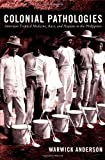 img - for By Warwick Anderson - Colonial Pathologies: American Tropical Medicine, Race, and Hygiene in the Philippines (New edition) (8.2.2006) book / textbook / text book