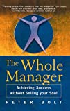 The Whole Manager: Achieving Success without Selling Your Soul (186076133X) by Bolt, Peter