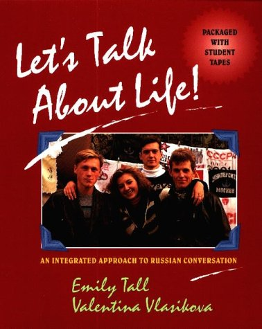 Let's Talk about Life!: An Integrated Approach to Russian...