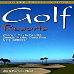 Golf Resorts: Where to Play in the US, Canada, Mexico, Costa Rica & the Caribbean | Jim Nicol,Barbara Nicol