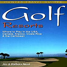 Golf Resorts: Where to Play in the US, Canada, Mexico, Costa Rica & the Caribbean (       UNABRIDGED) by Jim Nicol, Barbara Nicol Narrated by Sandra Parker