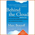Behind the Cloud: The Untold Story of How Salesforce.com Went from Idea to Billion-Dollar Company and Revolutionized an Industry | Marc Benioff,Carlye Adler