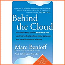 Behind the Cloud: The Untold Story of How Salesforce.com Went from Idea to Billion-Dollar Company and Revolutionized an Industry (       UNABRIDGED) by Marc Benioff, Carlye Adler Narrated by Ax Norman