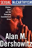 Sexual Mccarthyism: Clinton, Starr, And The Emerging Constitutional Crisis (0465016286) by Dershowitz, Alan M.